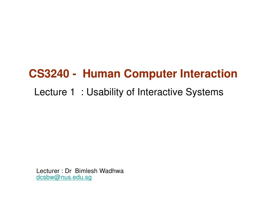 CS3240 - Human Computer InteractionLecture 1 : Usability of Interactive Systems Lecturer : Dr Bimlesh Wadhwa dcsbw@nus.edu...
