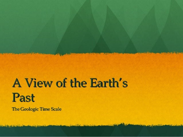 A View of the Earth'sPastThe Geologic Time Scale