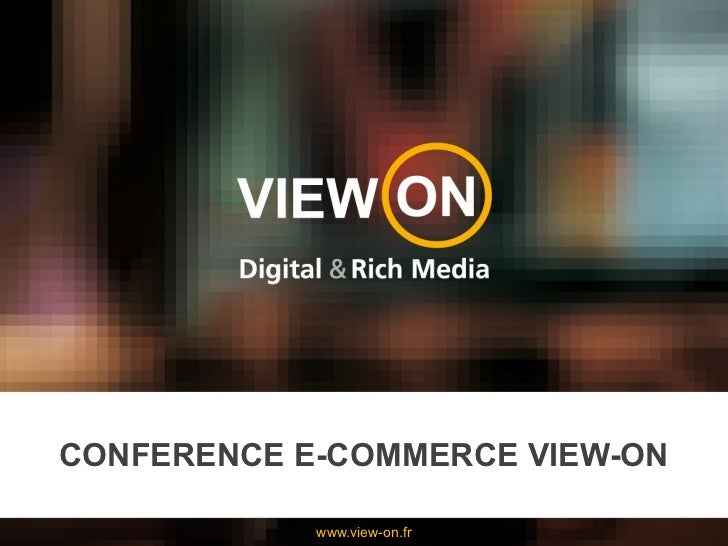 CONFERENCE E-COMMERCE VIEW-ON            www.view-on.fr