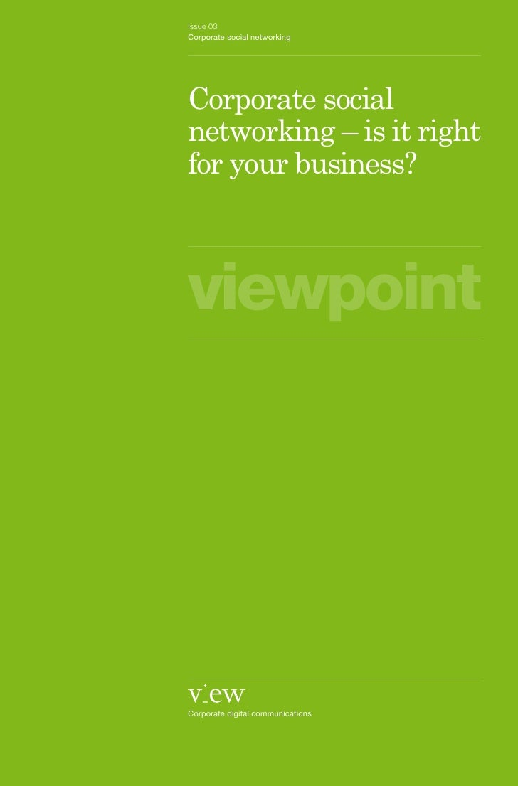 Issue 03 Corporate social networking     Corporate social networking – is it right for your business?    viewpoint     Cor...