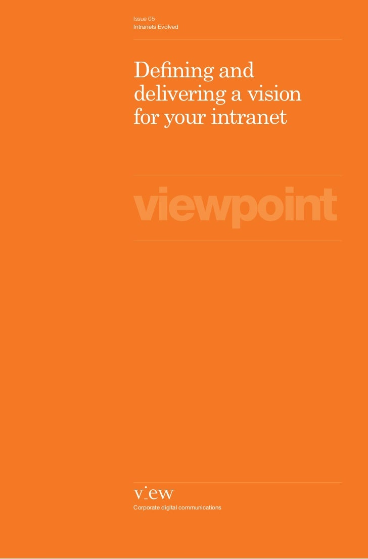 Issue 05Intranets EvolvedDefining anddelivering a visionfor your intranetviewpointCorporate digital communications