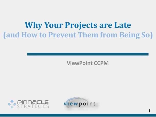 Why Your Projects are Late (and How to Prevent Them from Being So) ViewPoint CCPM 1