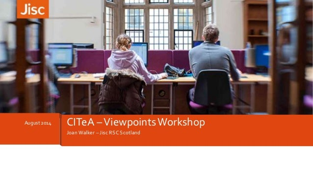 August 2014 CITeA –Viewpoints Workshop  Joan Walker – Jisc RSC Scotland