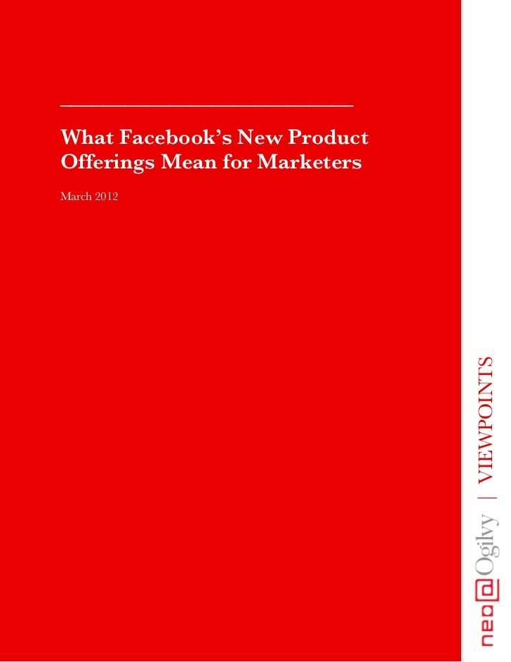 ___________________________What Facebook's New ProductOfferings Mean for MarketersMarch 2012                              ...