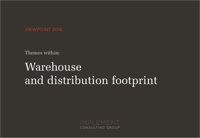 VIEWPOINT 2016 Warehouse and distribution footprint Themes within: