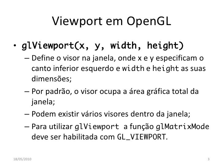 Viewport em OpenGL • glViewport(x, y, width, height)    – Define o visor na janela, onde x e y especificam o      canto in...