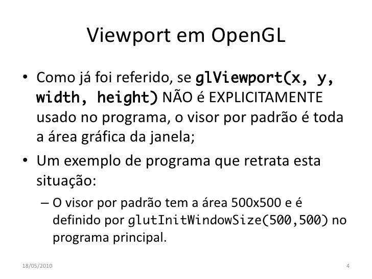 Viewport em OpenGL • Como já foi referido, se glViewport(x, y,   width, height) NÃO é EXPLICITAMENTE   usado no programa, ...