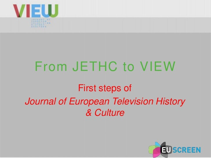 From JETHC to VIEW             First steps ofJournal of European Television History               & Culture