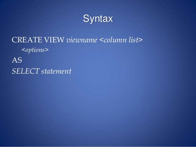 Syntax CREATE VIEW viewname <column list> <options> AS SELECT statement