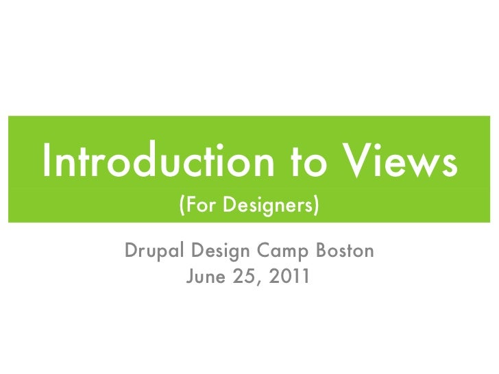 Introduction to Views         (For Designers)    Drupal Design Camp Boston          June 25, 2011