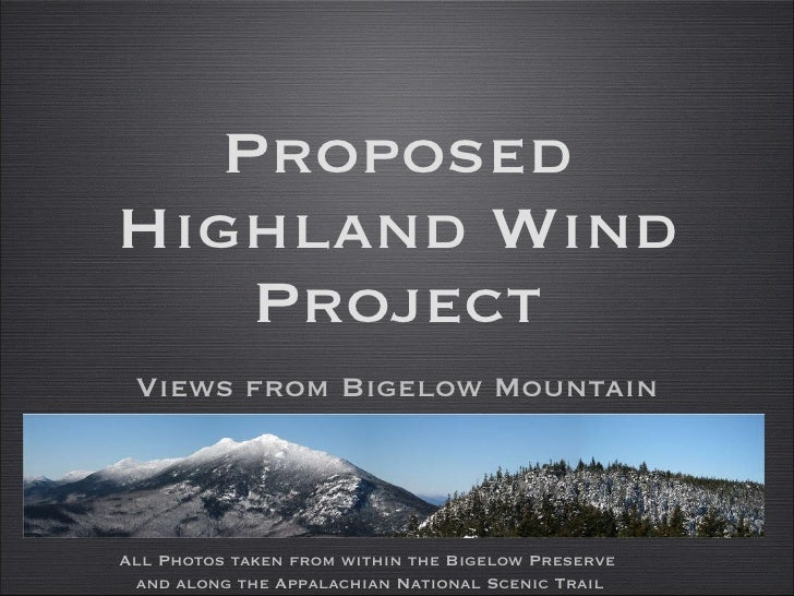 Proposed Highland Wind Project <ul><li>Views from Bigelow Mountain </li></ul>All Photos taken from within the Bigelow Pres...