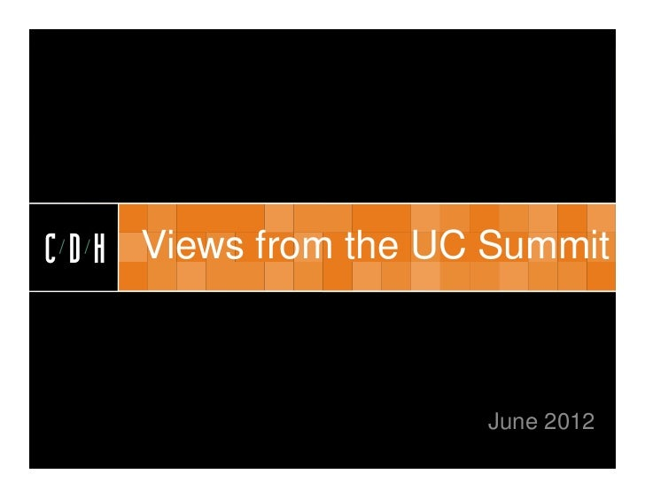 CDHC D H Views from the UC Summit                       June 2012