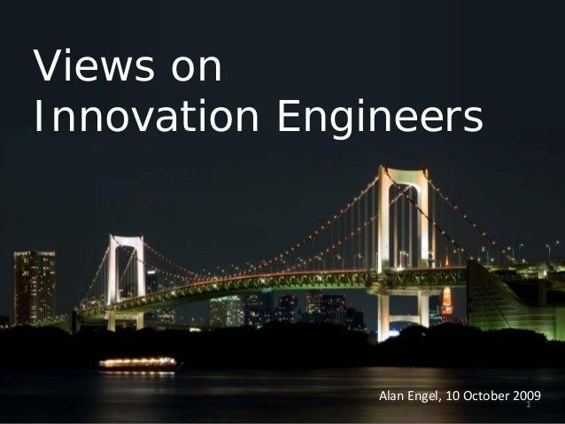 Views on Innovation Engineers AlanEngel,10October2009 1