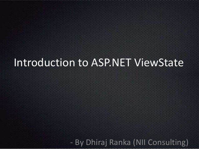 Introduction to ASP.NET ViewState - By Dhiraj Ranka (NII Consulting)