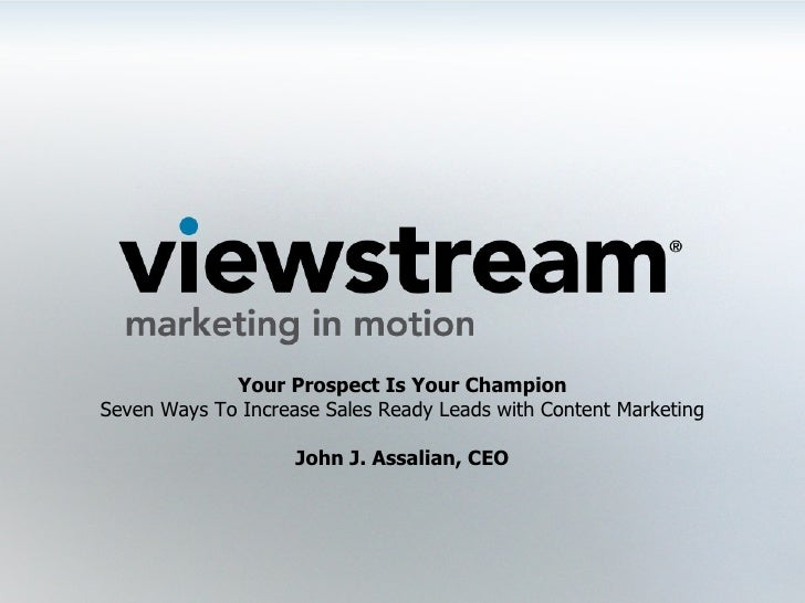 Your Prospect Is Your Champion Seven Ways To Increase Sales Ready Leads with Content Marketing John J. Assalian, CEO
