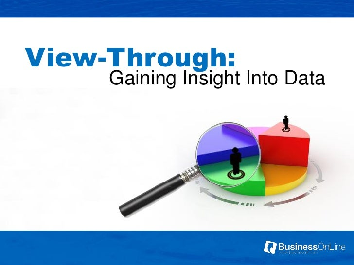 View-Through:     Gaining Insight Into Data