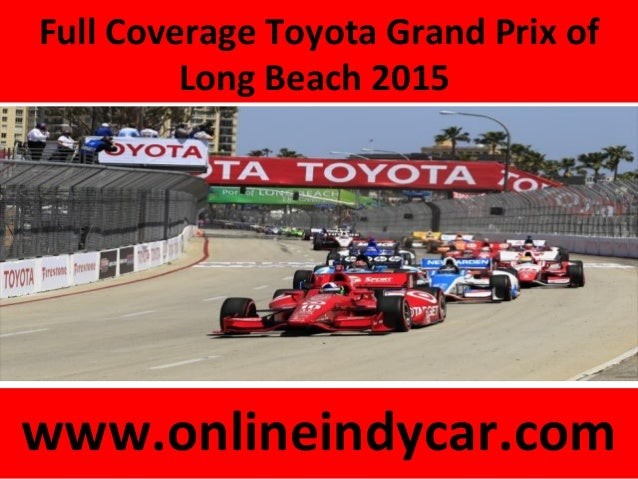 Full Coverage Toyota Grand Prix of Long Beach 2015 www.onlineindycar.com