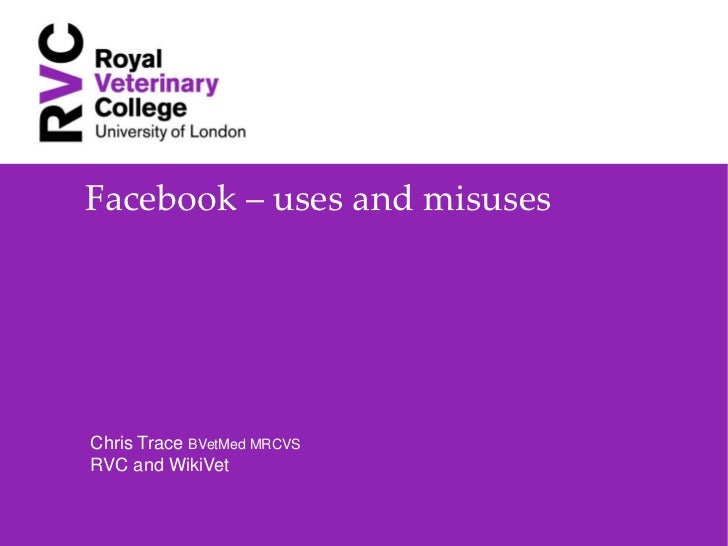 Facebook – uses and misusesChris Trace BVetMed MRCVSRVC and WikiVet