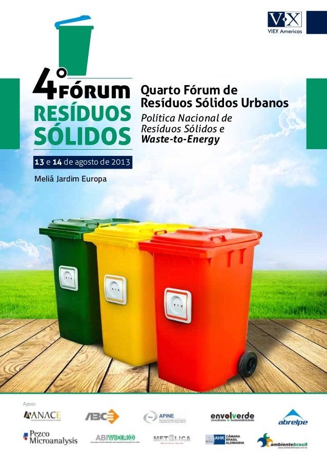 Quarto Fórum deResíduos Sólidos UrbanosPolítica Nacional deResíduos Sólidos eWaste-to-EnergyApoio:13 e 14 de agosto de 201...