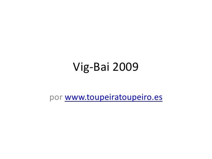 Vig-Bai 2009  por www.toupeiratoupeiro.es