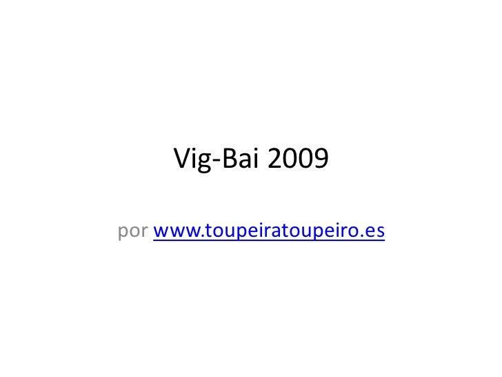 Vig-Bai 2009<br />por www.toupeiratoupeiro.es<br />