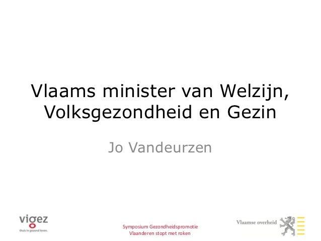 Vlaams minister van Welzijn, Volksgezondheid en Gezin        Jo Vandeurzen         Symposium Gezondheidspromotie          ...