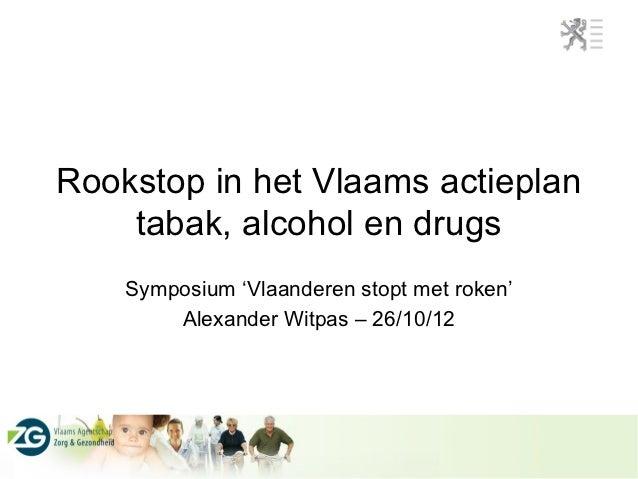 Rookstop in het Vlaams actieplan    tabak, alcohol en drugs    Symposium 'Vlaanderen stopt met roken'        Alexander Wit...