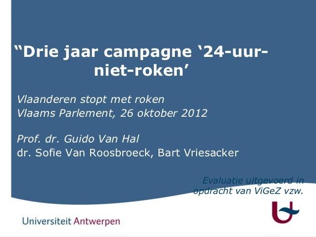 """""""Drie jaar campagne '24-uur-         niet-roken'Vlaanderen stopt met rokenVlaams Parlement, 26 oktober 2012Prof. dr. Guido..."""