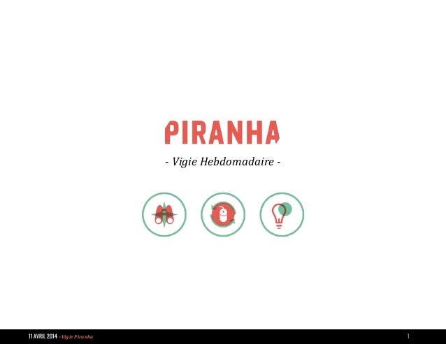 11 AVRIL 2014 - Vigie Piranha 1 - Vigie Hebdomadaire -