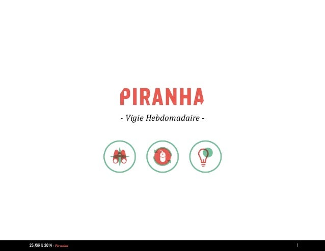 25 AVRIL 2014 - Piranha 1 - Vigie Hebdomadaire -