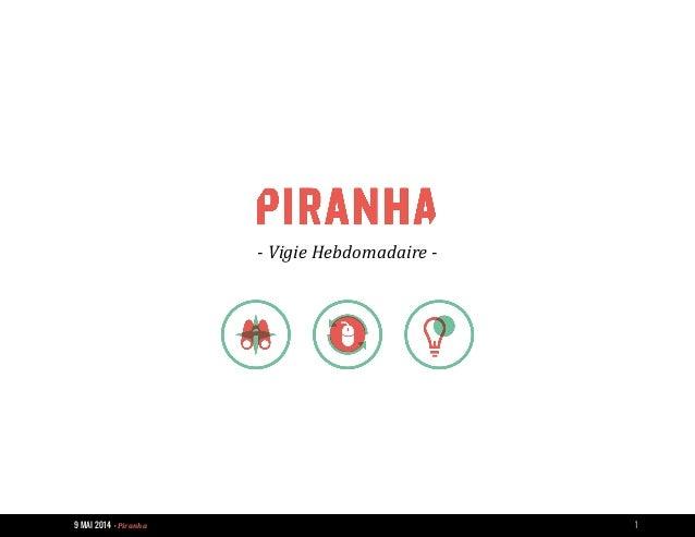 9 MAI 2014 - Piranha 1 - Vigie Hebdomadaire -