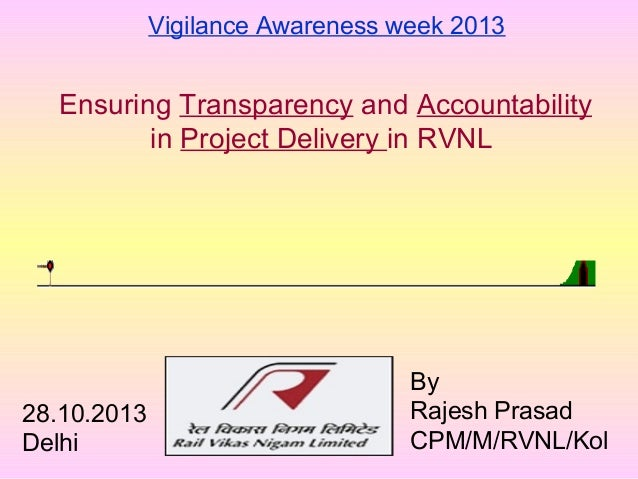 Ensuring Transparency and Accountability in Project Delivery in RVNL By Rajesh Prasad CPM/M/RVNL/Kol 28.10.2013 Delhi Vigi...