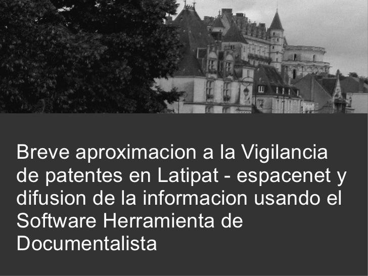 Breve aproximacion a la Vigilanciade patentes en Latipat - espacenet ydifusion de la informacion usando elSoftware Herrami...