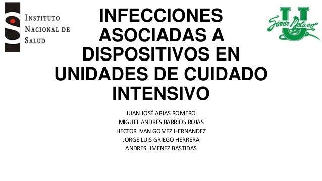 INFECCIONESASOCIADAS ADISPOSITIVOS ENUNIDADES DE CUIDADOINTENSIVOJUAN JOSÉ ARIAS ROMEROMIGUEL ANDRES BARRIOS ROJASHECTOR I...