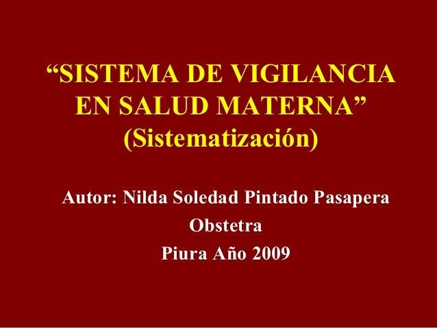 """""""SISTEMA DE VIGILANCIA EN SALUD MATERNA"""" (Sistematización) Autor: Nilda Soledad Pintado Pasapera Obstetra Piura Año 2009"""