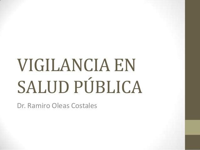 VIGILANCIA EN SALUD PÚBLICA Dr. Ramiro Oleas Costales
