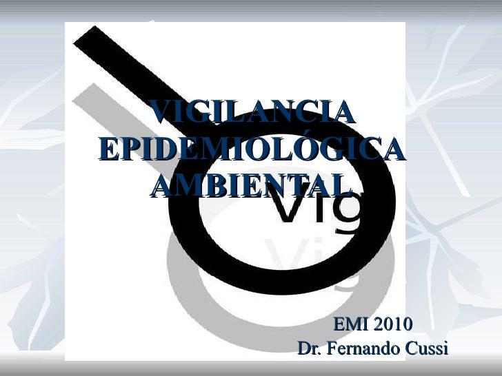 VIGILANCIA EPIDEMIOLÓGICA AMBIENTAL EMI 2010 Dr. Fernando Cussi