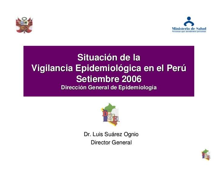 Situación de la Vigilancia Epidemiológica en el Perú            Setiembre 2006       Dirección General de Epidemiología   ...