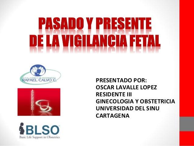 PRESENTADO POR:OSCAR LAVALLE LOPEZRESIDENTE IIIGINECOLOGIA Y OBSTETRICIAUNIVERSIDAD DEL SINUCARTAGENA