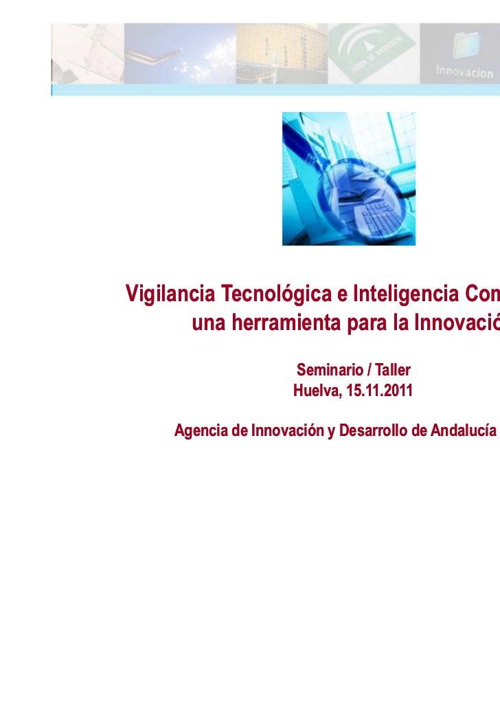 Vigilancia Tecnológica e Inteligencia Competitiva:       una herramienta para la Innovación                      Seminario...