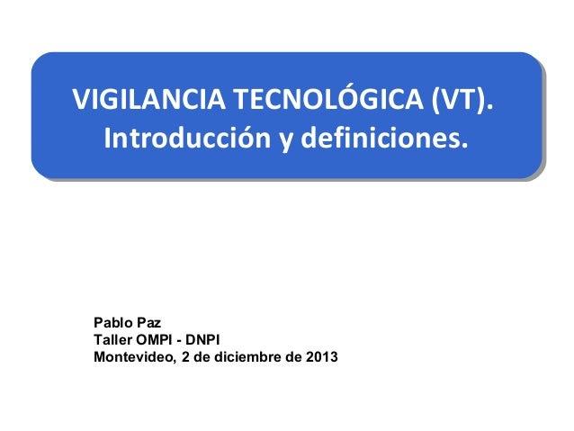 VIGILANCIA TECNOLÓGICA (VT). VIGILANCIA TECNOLÓGICA (VT). Introducción y definiciones. Introducción y definiciones.  Pablo...