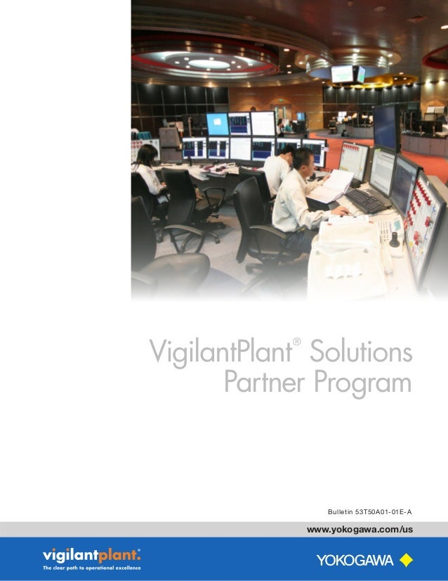 www.yokogawa.com/us Bulletin 53T50A01-01E-A VigilantPlant ® Solutions Partner Program