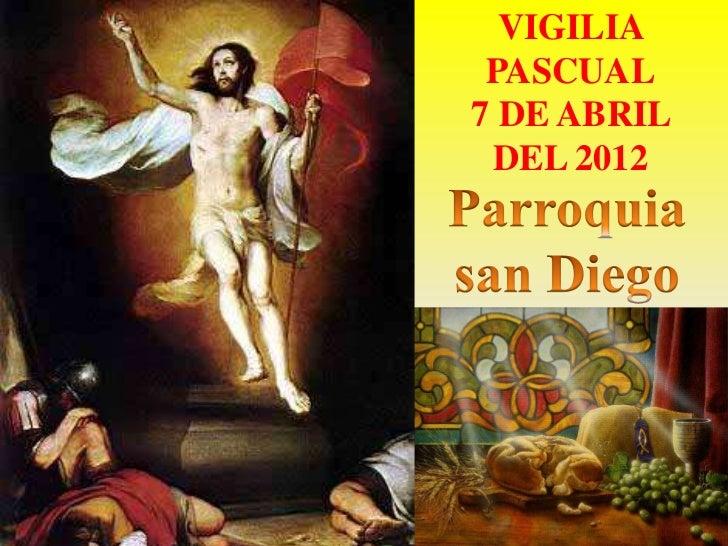 VIGILIA PASCUAL7 DE ABRIL DEL 2012