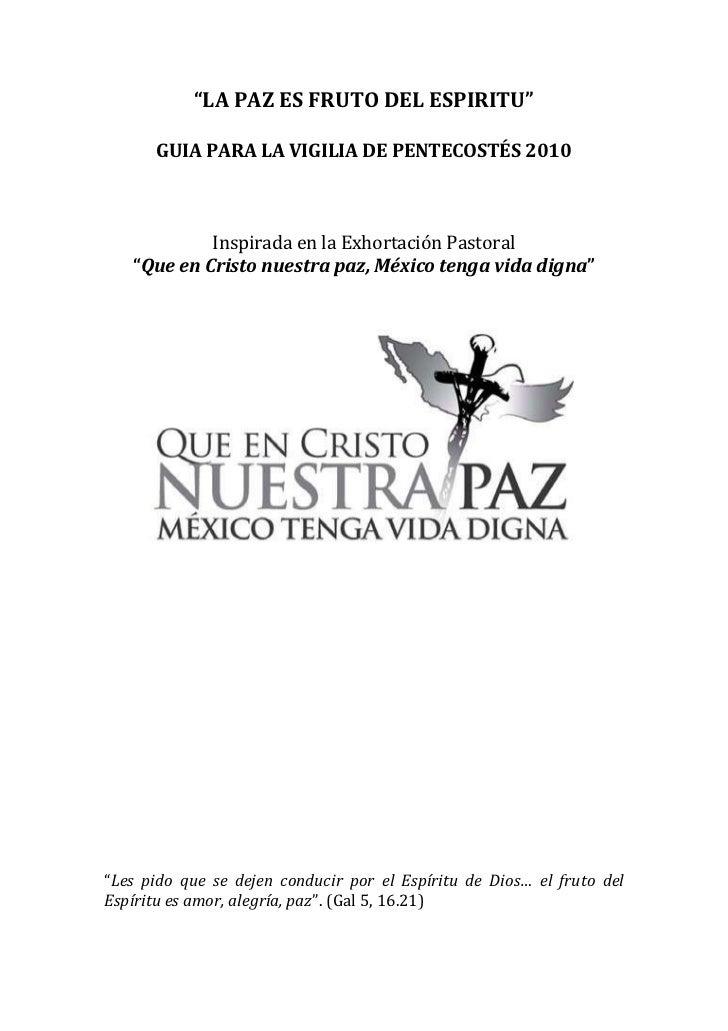 """""""LA PAZ ES FRUTO DEL ESPIRITU""""<br />GUIA PARA LA VIGILIA DE PENTECOSTÉS 2010<br />Inspirada en la Exhortación Pastoral<br ..."""