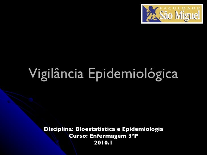 Vigilância Epidemiológica Disciplina: Bioestatística e Epidemiologia Curso: Enfermagem 3ºP 2010.1