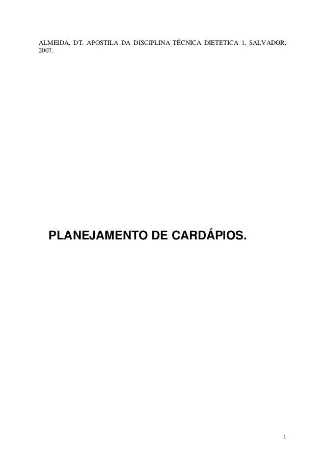 ALMEIDA, DT. APOSTILA DA DISCIPLINA TÉCNICA DIETETICA 1, SALVADOR,2007.  PLANEJAMENTO DE CARDÁPIOS.                       ...