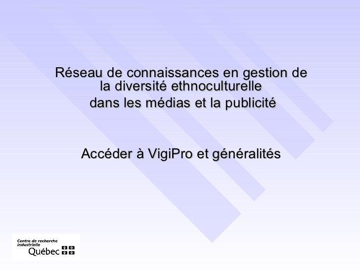Réseau de connaissances en gestion de la diversité ethnoculturelle dans les médias et la publicité Accéder à VigiPro et gé...
