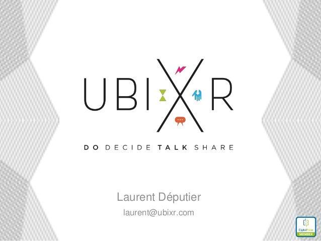 Laurent Députier laurent@ubixr.com