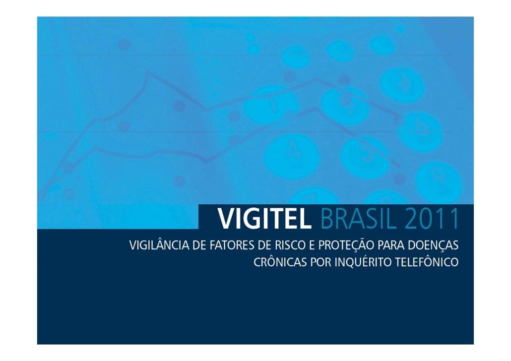 VIGITEL2011  Sistema deMonitoramento deFatores deRisco eProteção paraDoenças       Crônicas Não Transmissíveis por m...