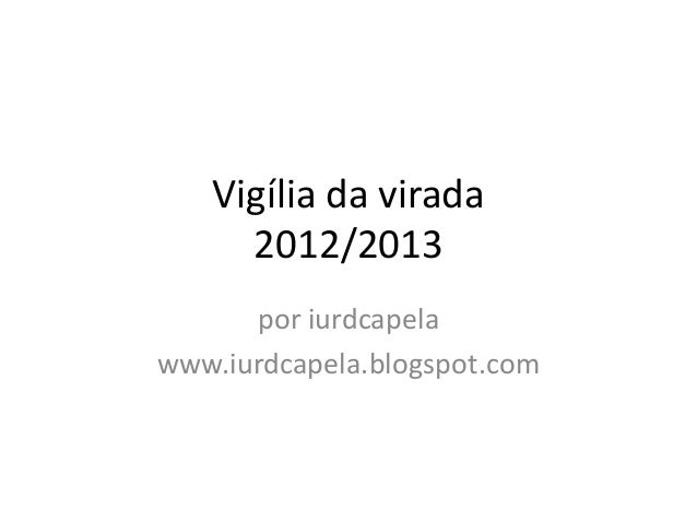 Vigília da virada     2012/2013      por iurdcapelawww.iurdcapela.blogspot.com